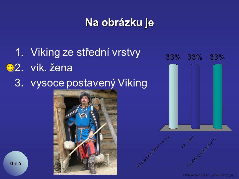 Na obrázku je 0 z 5 vikingove.mysteria.cz/.../obleceni-zeny.jpg 1.Viking ze střední vrstvy 2.vik.