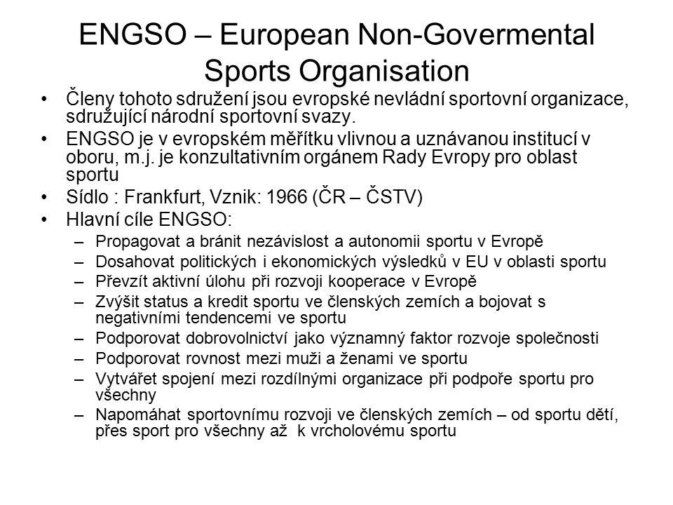ENGSO – European Non-Govermental Sports Organisation Členy tohoto sdružení jsou evropské nevládní sportovní organizace, sdružující národní sportovní s