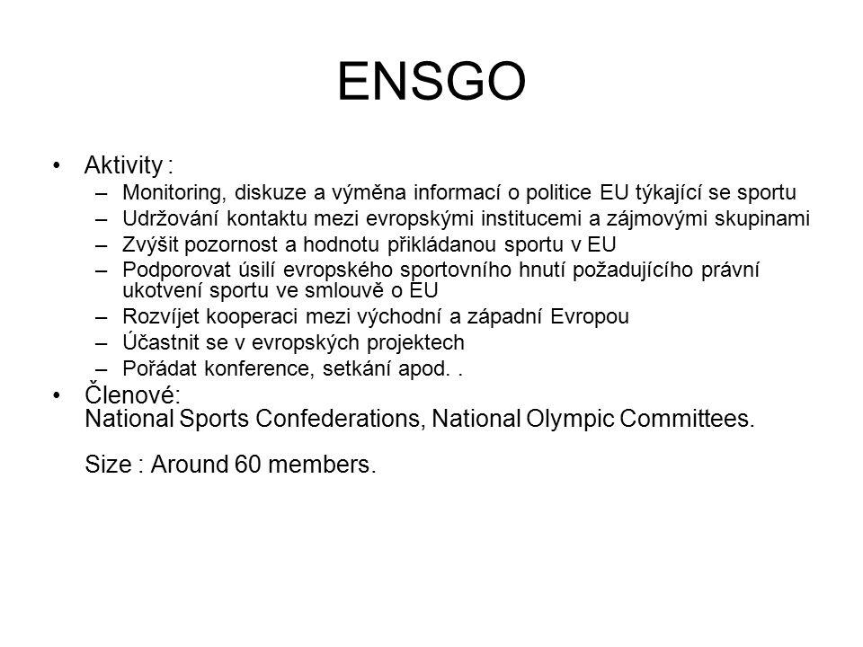 ENSGO Aktivity : –Monitoring, diskuze a výměna informací o politice EU týkající se sportu –Udržování kontaktu mezi evropskými institucemi a zájmovými