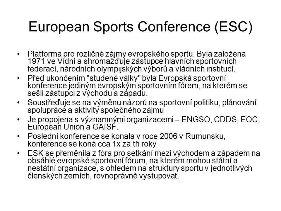 European Sports Conference (ESC) Platforma pro rozličné zájmy evropského sportu. Byla založena 1971 ve Vídni a shromažďuje zástupce hlavních sportovní