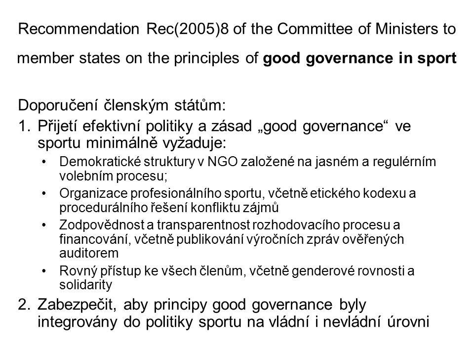 Recommendation Rec(2005)8 of the Committee of Ministers to member states on the principles of good governance in sport Doporučení členským státům: 1.P