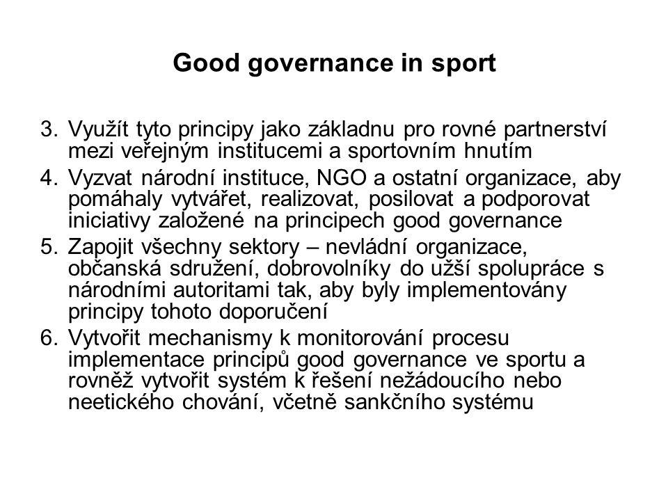 Good governance in sport 3.Využít tyto principy jako základnu pro rovné partnerství mezi veřejným institucemi a sportovním hnutím 4.Vyzvat národní ins