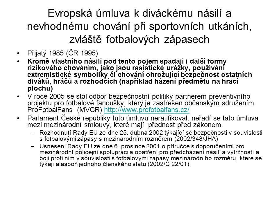 Evropská úmluva k diváckému násilí a nevhodnému chování při sportovních utkáních, zvláště fotbalových zápasech Přijatý 1985 (ČR 1995) Kromě vlastního