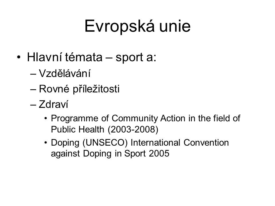 Evropská unie Hlavní témata – sport a: –Vzdělávání –Rovné příležitosti –Zdraví Programme of Community Action in the field of Public Health (2003-2008)