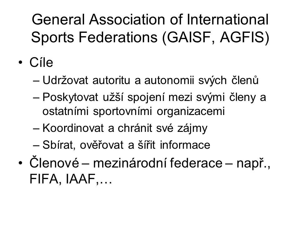 General Association of International Sports Federations (GAISF, AGFIS) Cíle –Udržovat autoritu a autonomii svých členů –Poskytovat užší spojení mezi s