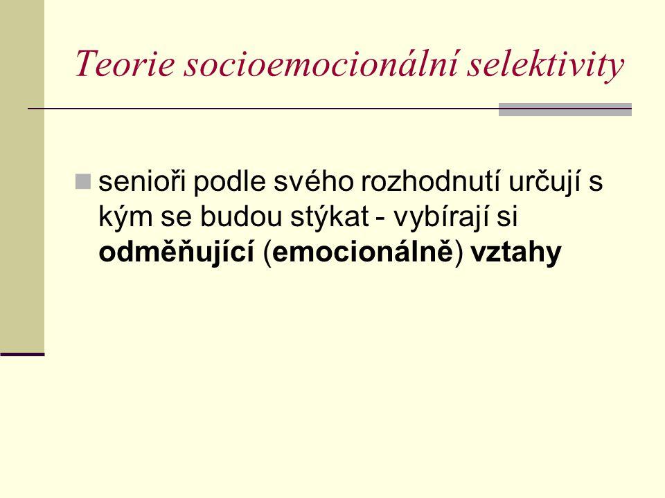 Teorie socioemocionální selektivity senioři podle svého rozhodnutí určují s kým se budou stýkat - vybírají si odměňující (emocionálně) vztahy