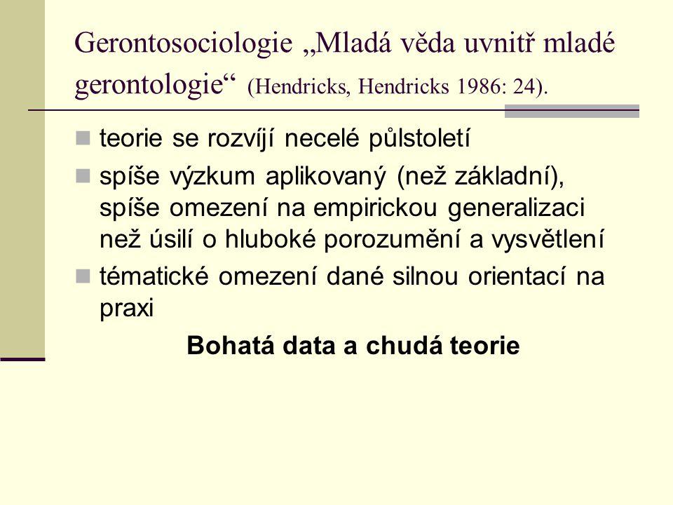 """Gerontosociologie """"Mladá věda uvnitř mladé gerontologie"""" (Hendricks, Hendricks 1986: 24). teorie se rozvíjí necelé půlstoletí spíše výzkum aplikovaný"""
