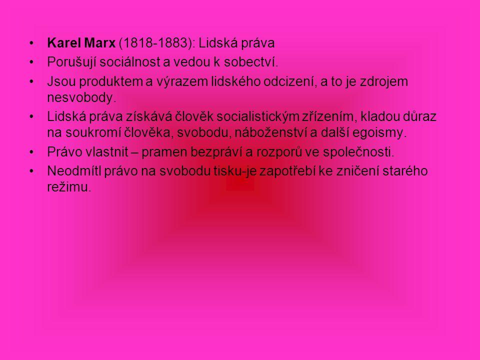 Karel Marx (1818-1883): Lidská práva Porušují sociálnost a vedou k sobectví.