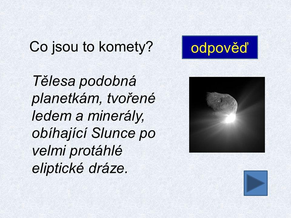 Jak jsou komety velké.odpověď Jádro měří několik kilometrů.