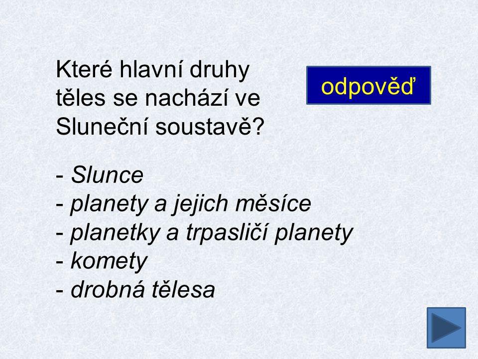 Které hlavní druhy těles se nachází ve Sluneční soustavě.