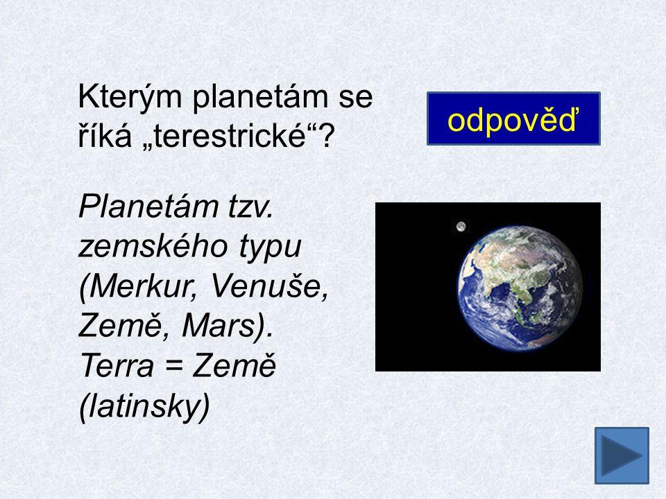 """Kterým planetám se říká """"terestrické . Planetám tzv."""