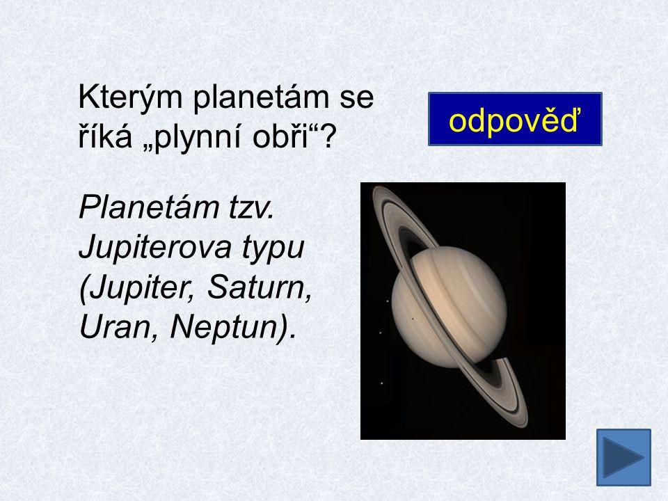 """Kterým planetám se říká """"plynní obři . Planetám tzv."""