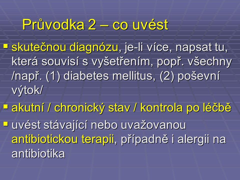Průvodka 2 – co uvést  skutečnou diagnózu, je-li více, napsat tu, která souvisí s vyšetřením, popř. všechny /např. (1) diabetes mellitus, (2) poševní
