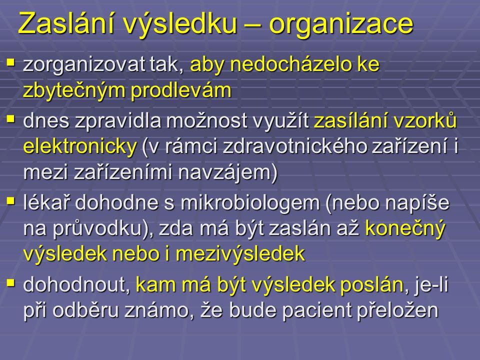 Zaslání výsledku – organizace  zorganizovat tak, aby nedocházelo ke zbytečným prodlevám  dnes zpravidla možnost využít zasílání vzorků elektronicky