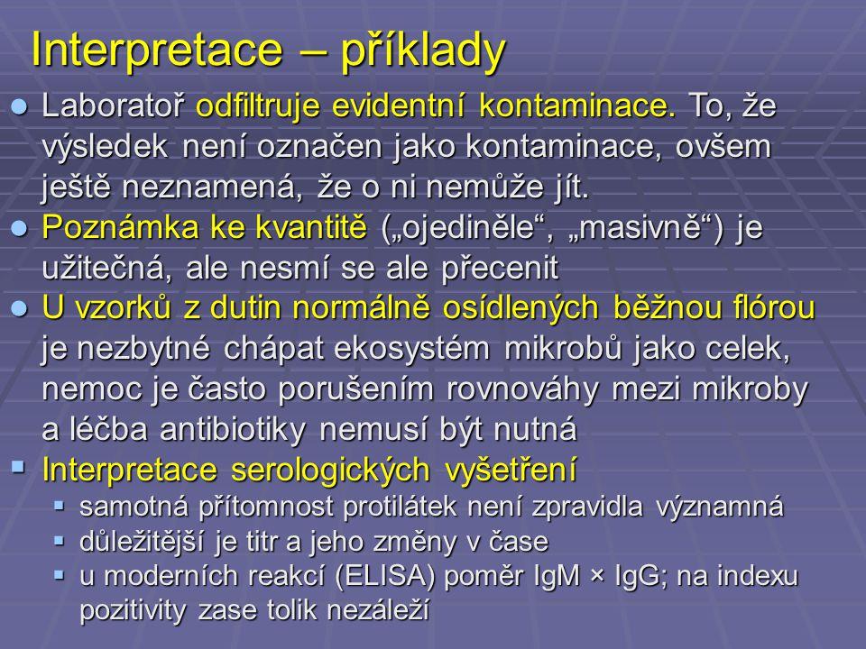 Interpretace – příklady Laboratoř odfiltruje evidentní kontaminace. To, že výsledek není označen jako kontaminace, ovšem ještě neznamená, že o ni nemů