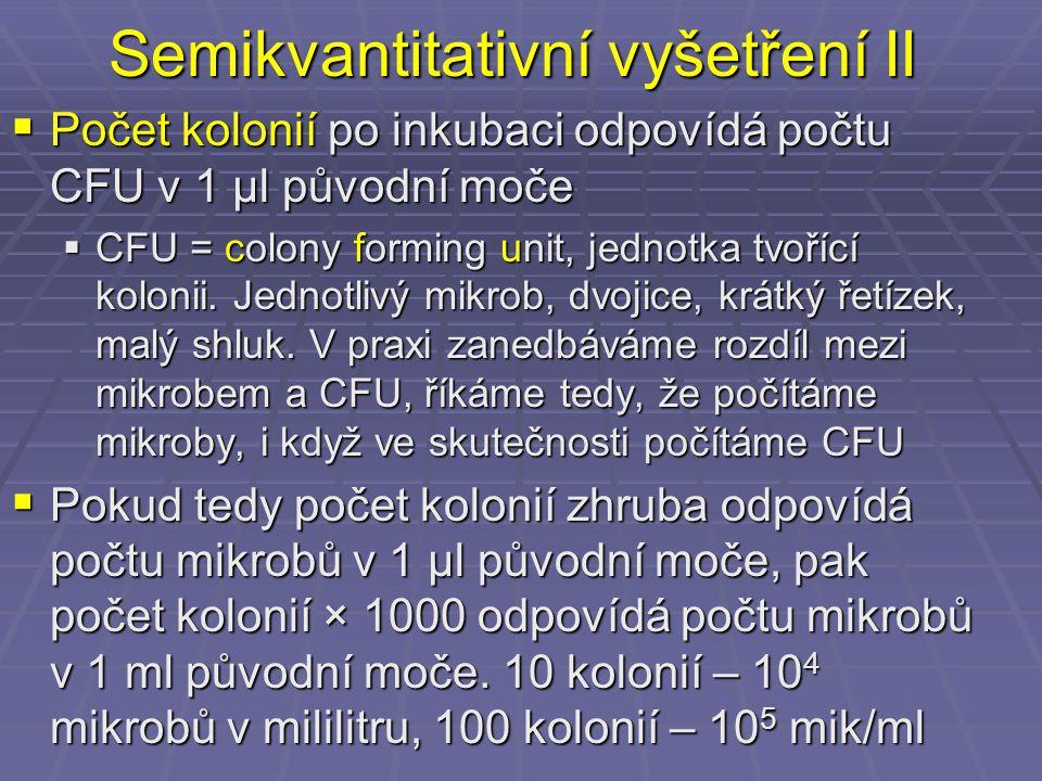 Semikvantitativní vyšetření II  Počet kolonií po inkubaci odpovídá počtu CFU v 1 µl původní moče  CFU = colony forming unit, jednotka tvořící koloni