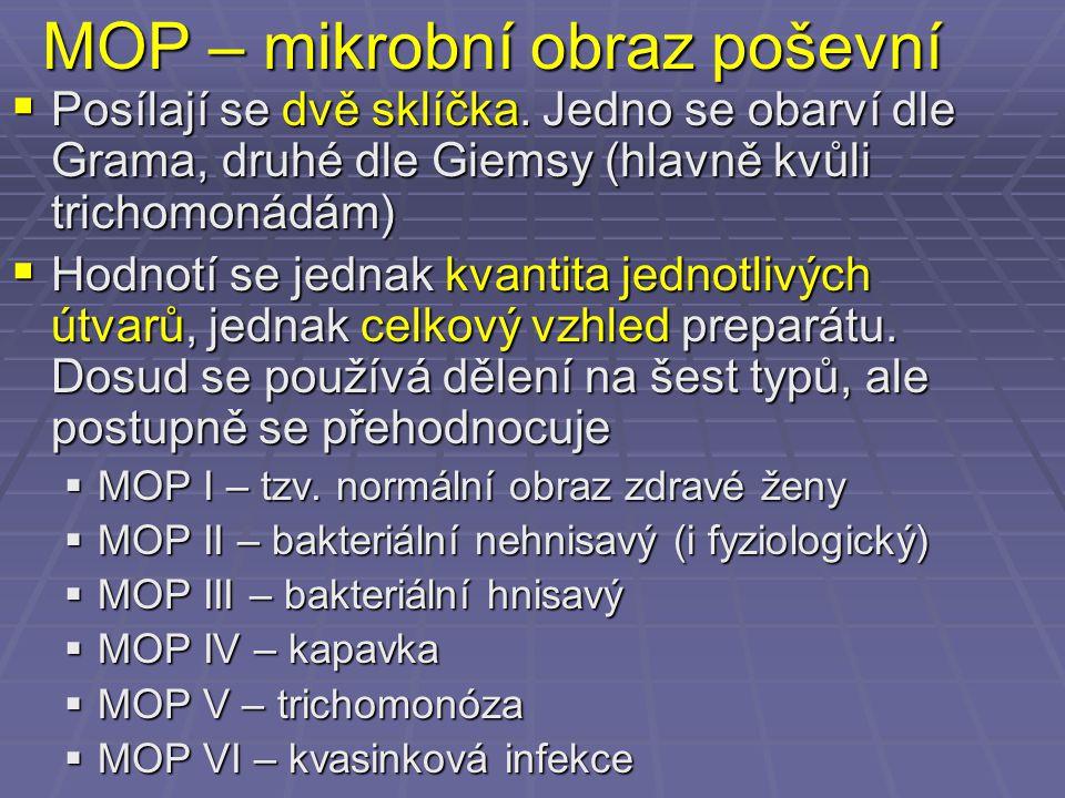 MOP – mikrobní obraz poševní  Posílají se dvě sklíčka. Jedno se obarví dle Grama, druhé dle Giemsy (hlavně kvůli trichomonádám)  Hodnotí se jednak k