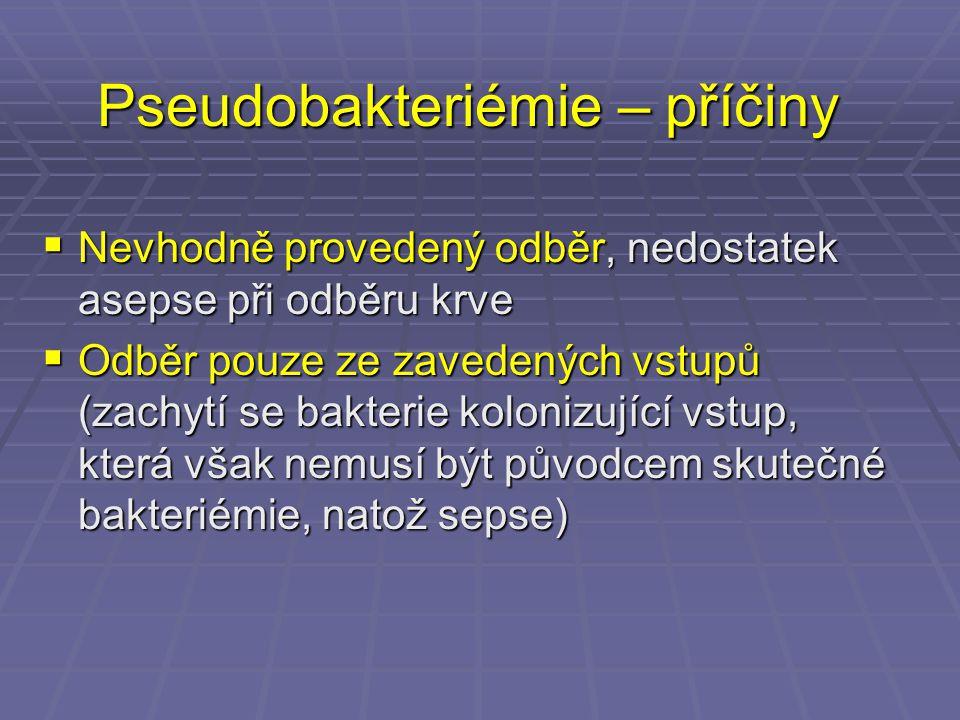 Pseudobakteriémie – příčiny  Nevhodně provedený odběr, nedostatek asepse při odběru krve  Odběr pouze ze zavedených vstupů (zachytí se bakterie kolo