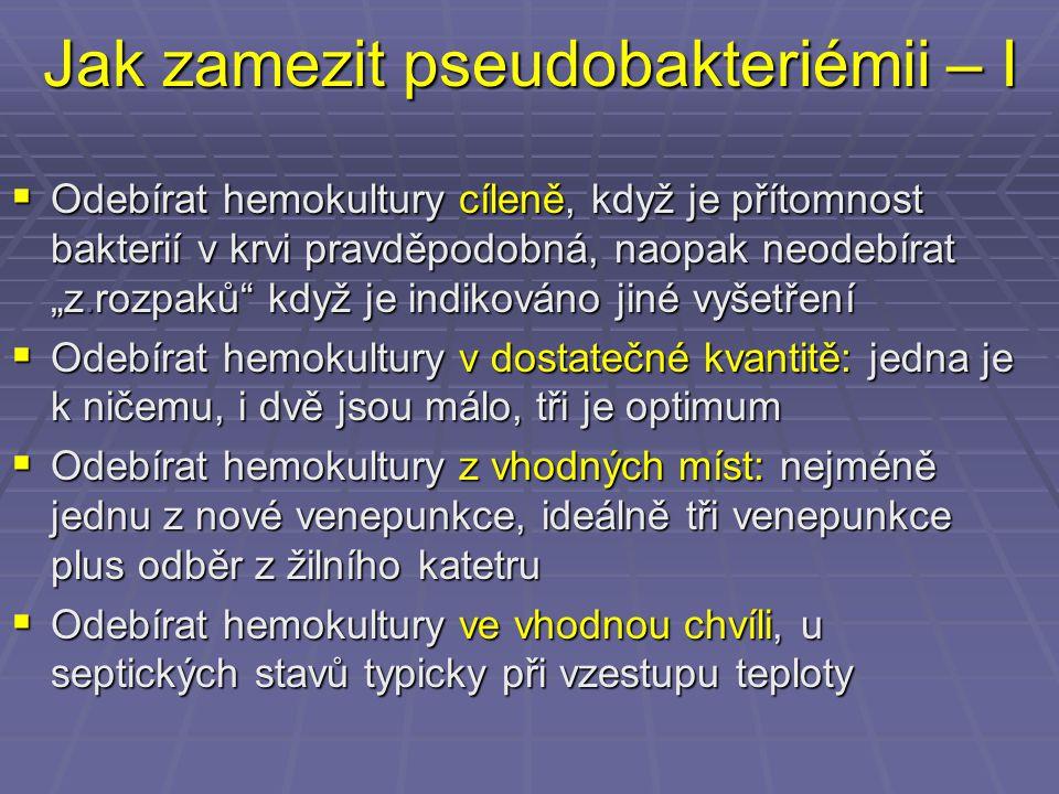 """Jak zamezit pseudobakteriémii – I  Odebírat hemokultury cíleně, když je přítomnost bakterií v krvi pravděpodobná, naopak neodebírat """"z.rozpaků"""" když"""