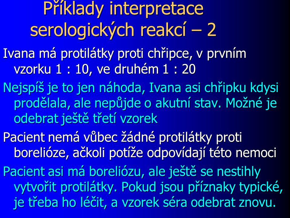 Příklady interpretace serologických reakcí – 2 Ivana má protilátky proti chřipce, v prvním vzorku 1 : 10, ve druhém 1 : 20 Nejspíš je to jen náhoda, I