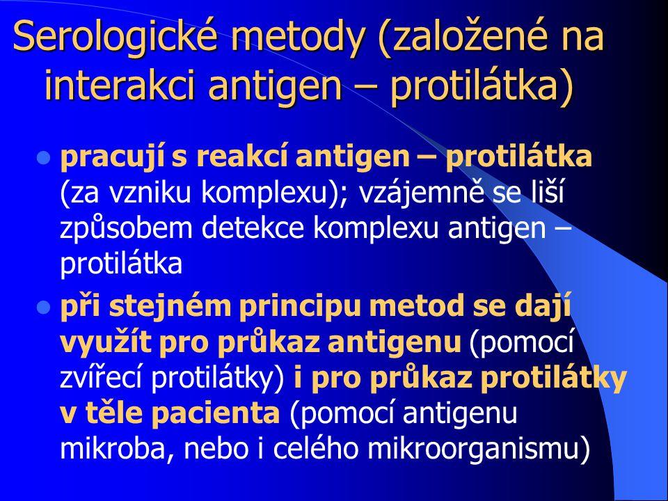 Serologické metody (založené na interakci antigen – protilátka) pracují s reakcí antigen – protilátka (za vzniku komplexu); vzájemně se liší způsobem detekce komplexu antigen – protilátka při stejném principu metod se dají využít pro průkaz antigenu (pomocí zvířecí protilátky) i pro průkaz protilátky v těle pacienta (pomocí antigenu mikroba, nebo i celého mikroorganismu)