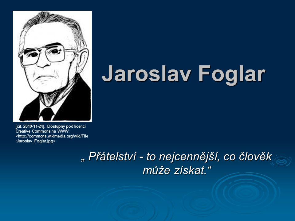 """Jaroslav Foglar """" Přátelství - to nejcennější, co člověk může získat."""" [cit. 2010-11-24]. Dostupný pod licencí Creative Commons na WWW:"""