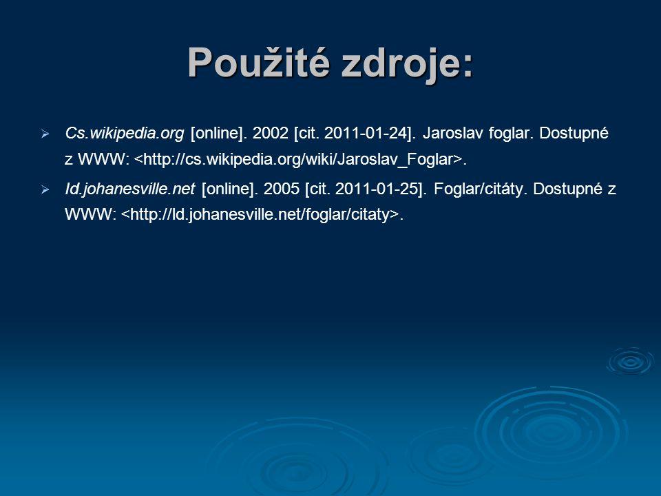 Použité zdroje:   Cs.wikipedia.org [online]. 2002 [cit. 2011-01-24]. Jaroslav foglar. Dostupné z WWW:.   Id.johanesville.net [online]. 2005 [cit.