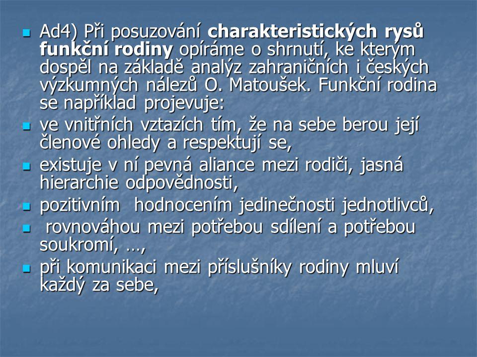 Ad4) Při posuzování charakteristických rysů funkční rodiny opíráme o shrnutí, ke kterým dospěl na základě analýz zahraničních i českých výzkumných nál