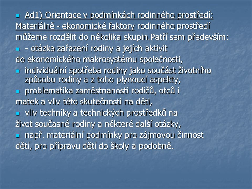 Ad1) Orientace v podmínkách rodinného prostředí: Ad1) Orientace v podmínkách rodinného prostředí: Materiálně - ekonomické faktory rodinného prostředí