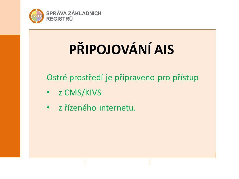 PŘIPOJOVÁNÍ AIS Ostré prostředí je připraveno pro přístup z CMS/KIVS z řízeného internetu.