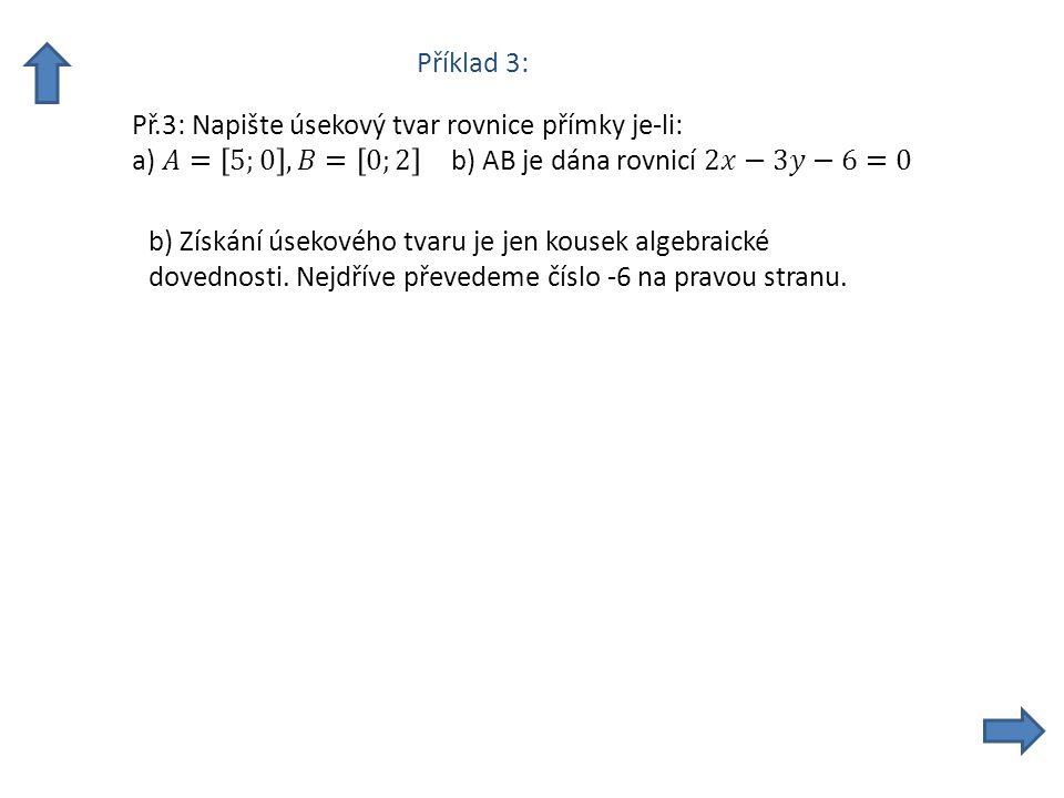 b) Získání úsekového tvaru je jen kousek algebraické dovednosti. Nejdříve převedeme číslo -6 na pravou stranu.