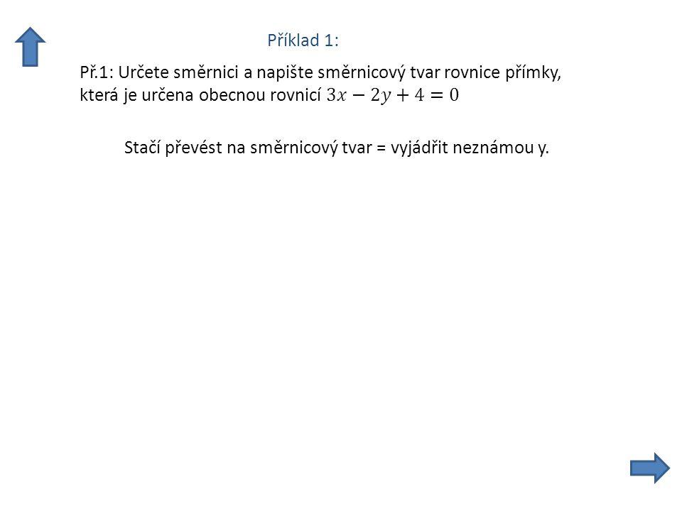 Příklad 1: Stačí převést na směrnicový tvar = vyjádřit neznámou y.