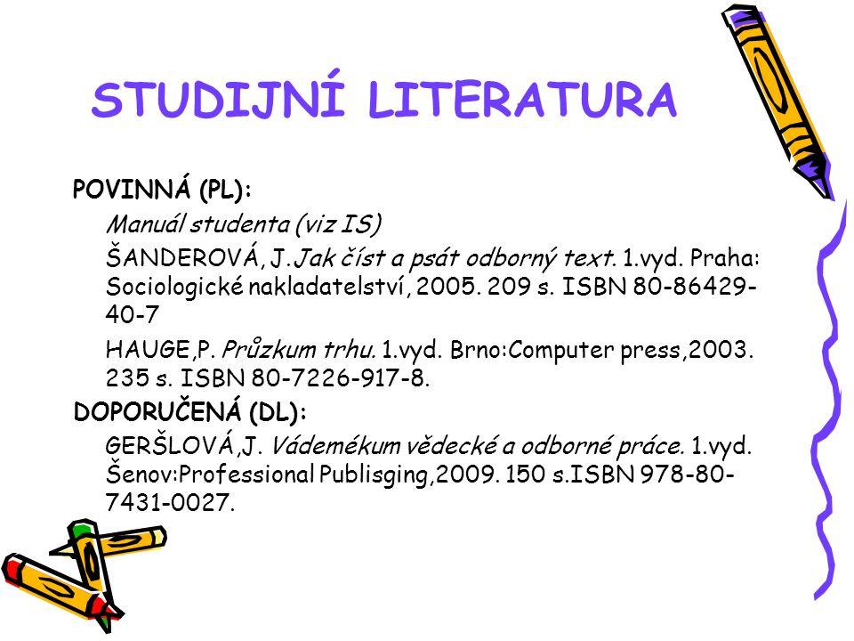 STUDIJNÍ LITERATURA POVINNÁ (PL): Manuál studenta (viz IS) ŠANDEROVÁ, J.Jak číst a psát odborný text. 1.vyd. Praha: Sociologické nakladatelství, 2005.