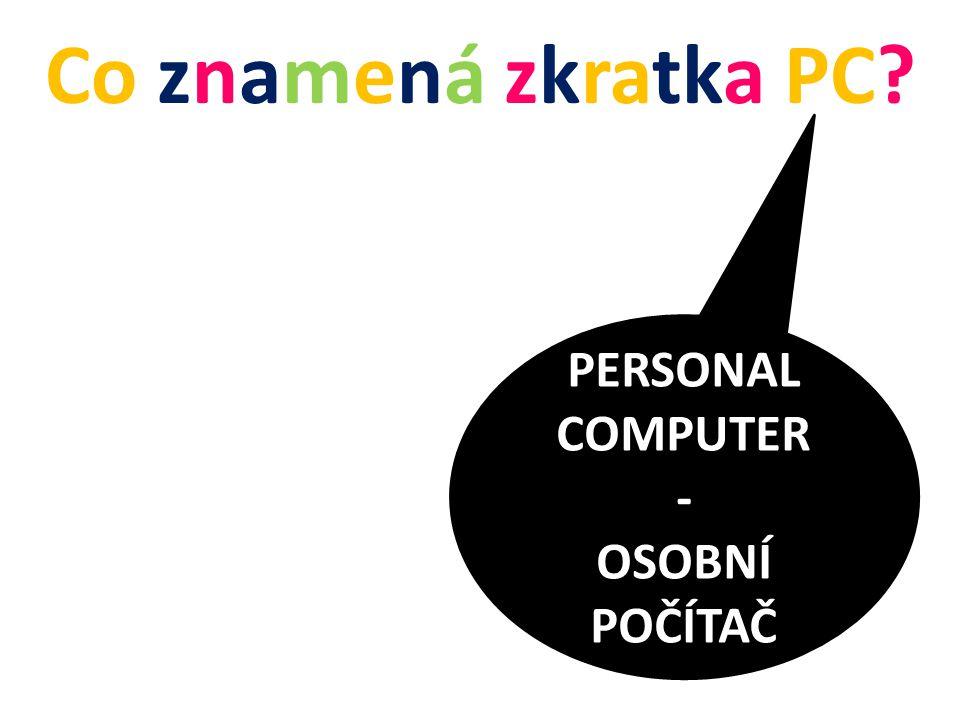 Co znamená zkratka PC PERSONAL COMPUTER - OSOBNÍ POČÍTAČ