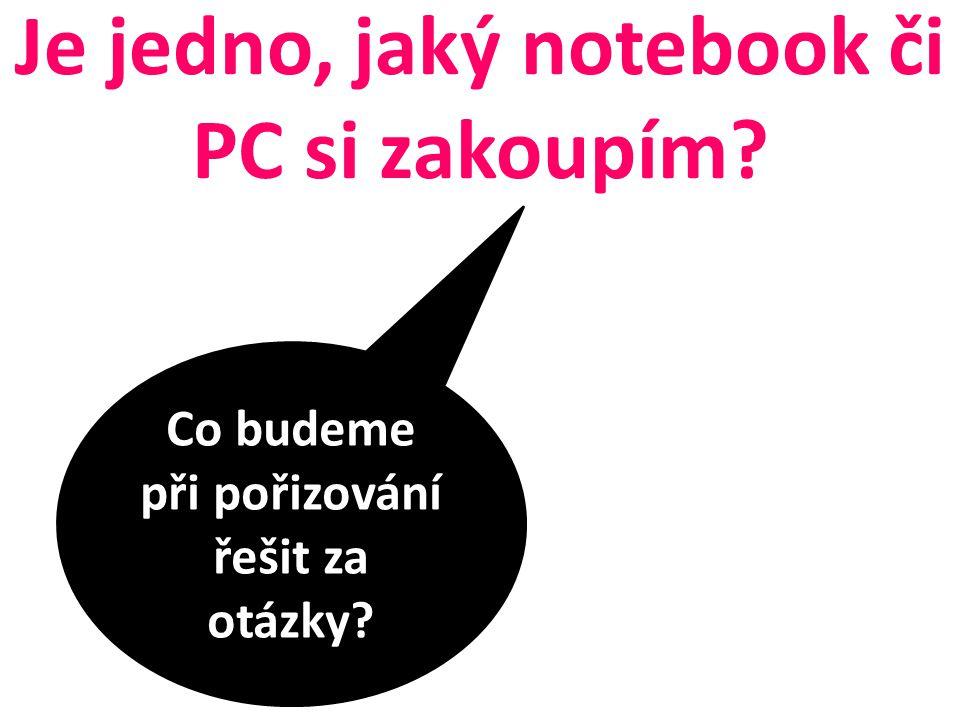 Je jedno, jaký notebook či PC si zakoupím Co budeme při pořizování řešit za otázky
