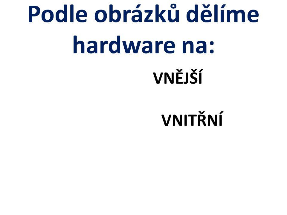 Podle obrázků dělíme hardware na: VNĚJŠÍ VNITŘNÍ