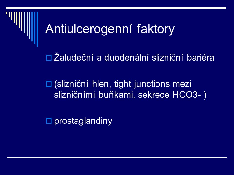 Antiulcerogenní faktory  Žaludeční a duodenální slizniční bariéra  (slizniční hlen, tight junctions mezi slizničními buňkami, sekrece HCO3- )  prostaglandiny