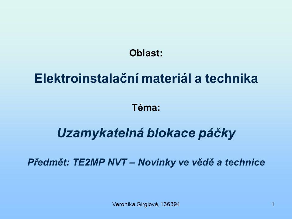 Veronika Girglová, 1363941 Oblast: Elektroinstalační materiál a technika Téma: Uzamykatelná blokace páčky Předmět: TE2MP NVT – Novinky ve vědě a technice