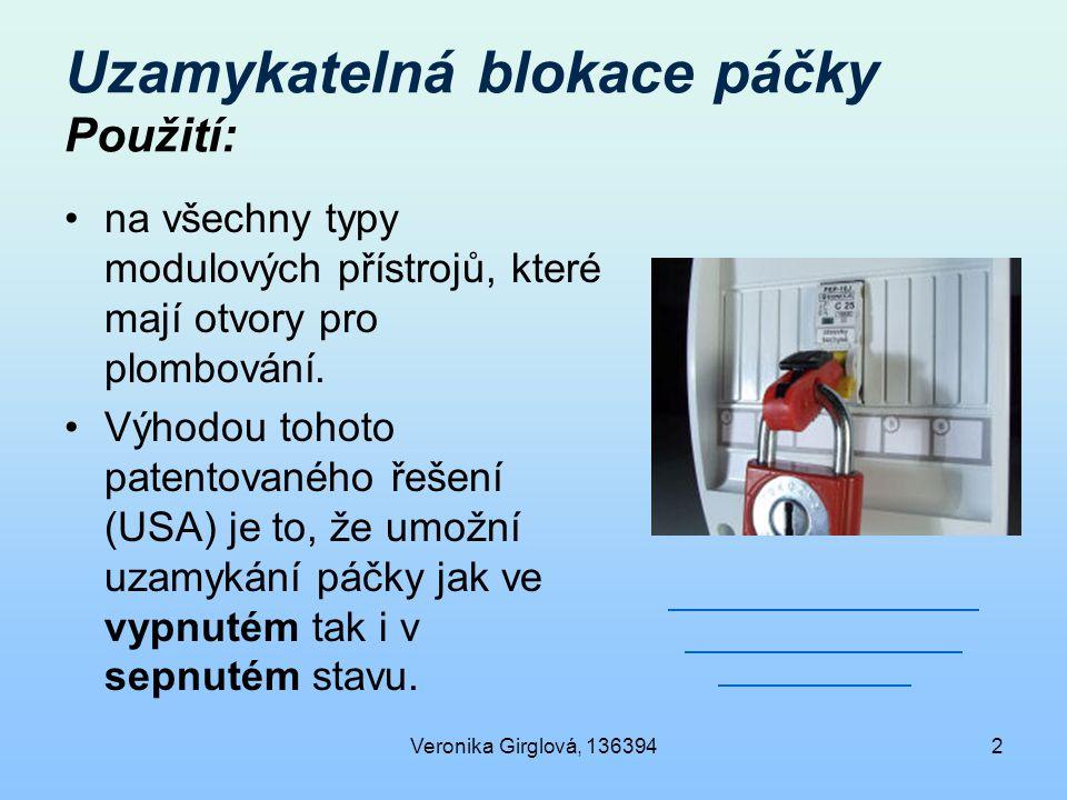 Veronika Girglová, 1363942 Uzamykatelná blokace páčky Použití: na všechny typy modulových přístrojů, které mají otvory pro plombování. Výhodou tohoto