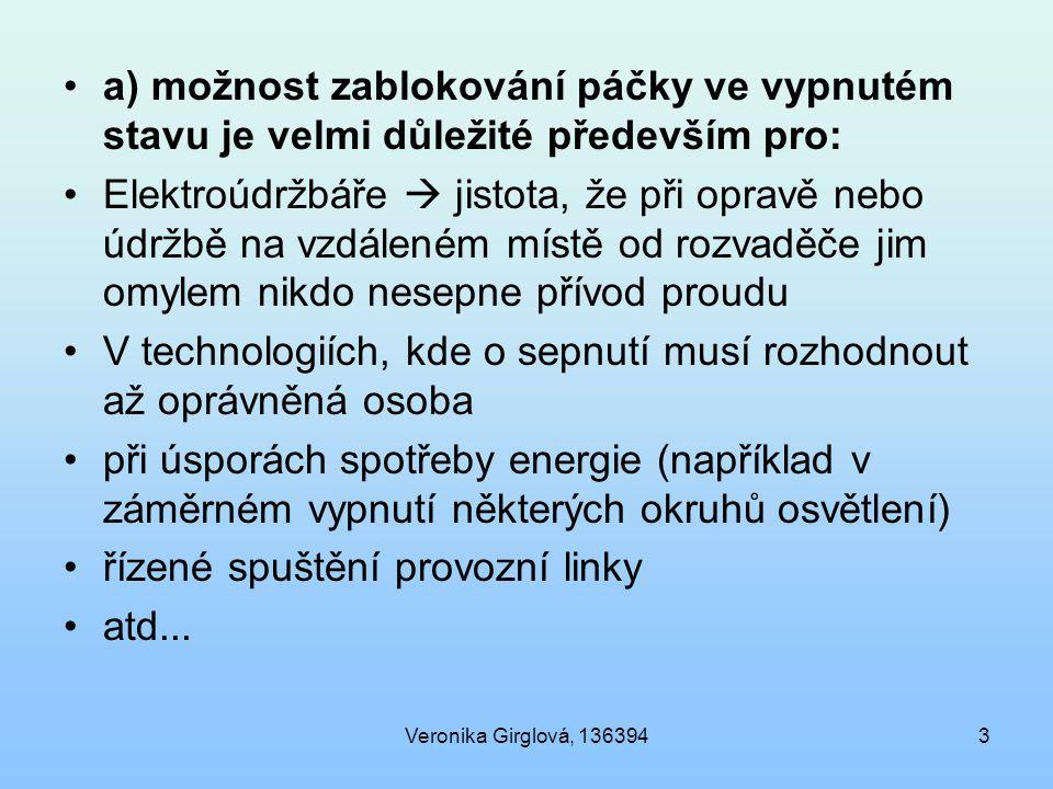 Veronika Girglová, 1363943 a) možnost zablokování páčky ve vypnutém stavu je velmi důležité především pro: Elektroúdržbáře  jistota, že při opravě ne