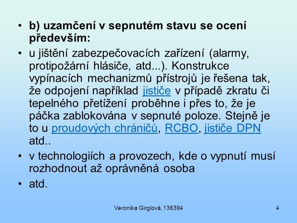Veronika Girglová, 1363944 b) uzamčení v sepnutém stavu se ocení především: u jištění zabezpečovacích zařízení (alarmy, protipožární hlásiče, atd...).
