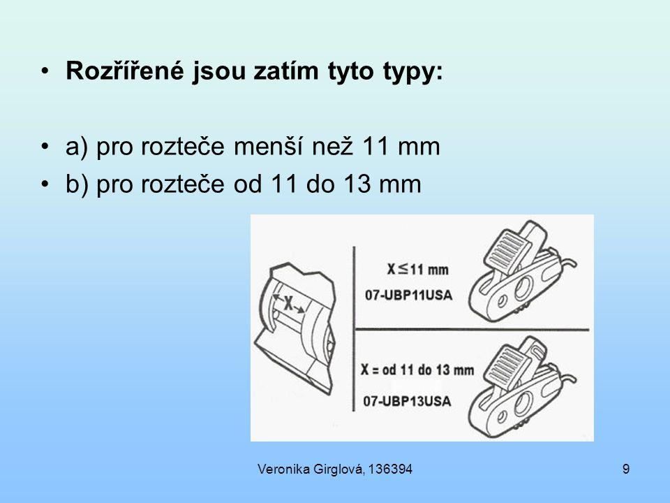 Veronika Girglová, 1363949 Rozřířené jsou zatím tyto typy: a) pro rozteče menší než 11 mm b) pro rozteče od 11 do 13 mm