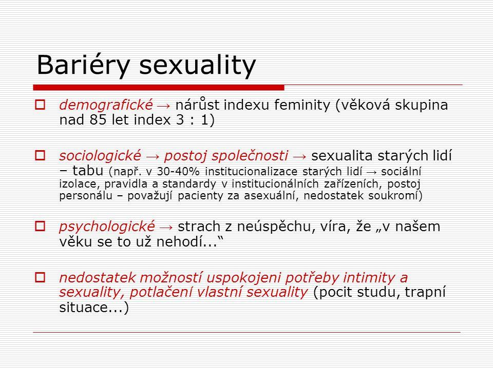 Bariéry sexuality  demografické → nárůst indexu feminity (věková skupina nad 85 let index 3 : 1)  sociologické → postoj společnosti → sexualita star