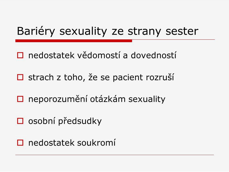 Bariéry sexuality ze strany sester  nedostatek vědomostí a dovedností  strach z toho, že se pacient rozruší  neporozumění otázkám sexuality  osobn
