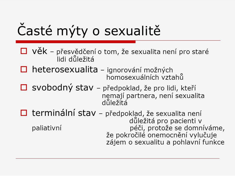 Časté mýty o sexualitě  věk – přesvědčení o tom, že sexualita není pro staré lidi důležitá  heterosexualita – ignorování možných homosexuálních vzta