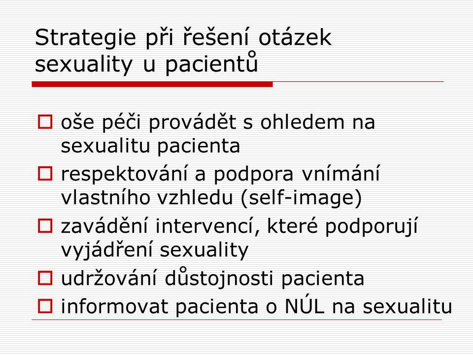 Strategie při řešení otázek sexuality u pacientů  oše péči provádět s ohledem na sexualitu pacienta  respektování a podpora vnímání vlastního vzhled