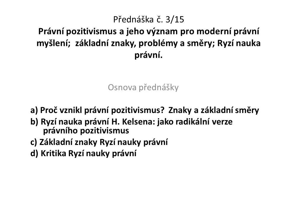 Přednáška č. 3/15 Právní pozitivismus a jeho význam pro moderní právní myšlení; základní znaky, problémy a směry; Ryzí nauka právní. Osnova přednášky