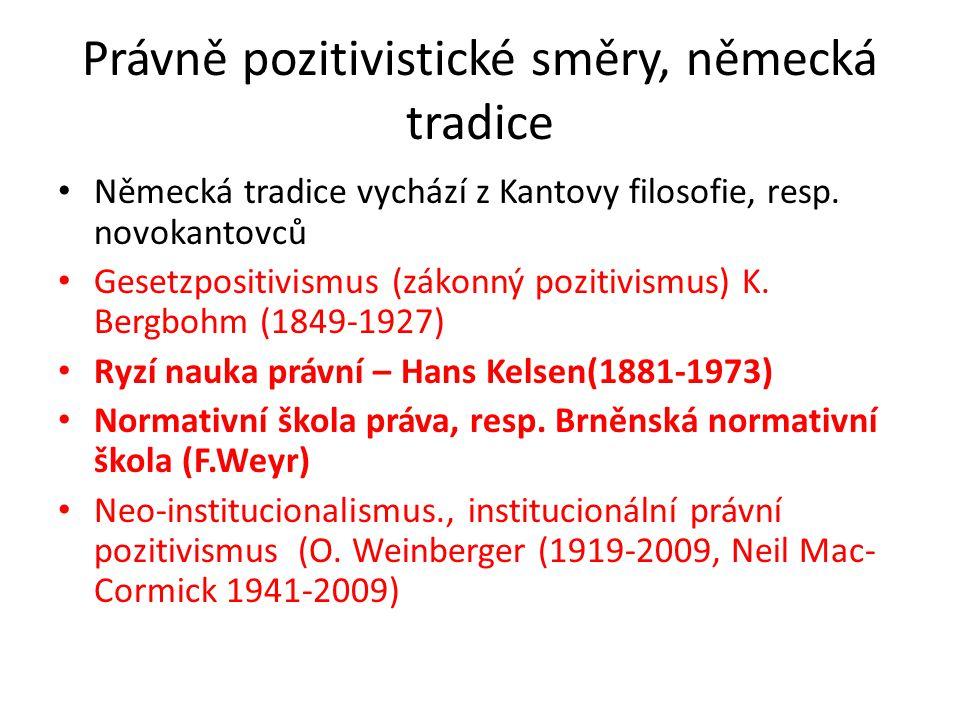 Právně pozitivistické směry, německá tradice Německá tradice vychází z Kantovy filosofie, resp. novokantovců Gesetzpositivismus (zákonný pozitivismus)