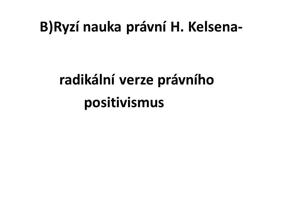B)Ryzí nauka právní H. Kelsena- radikální verze právního positivismus