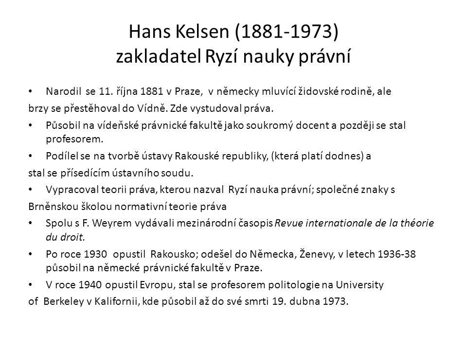Hans Kelsen (1881-1973) zakladatel Ryzí nauky právní Narodil se 11. října 1881 v Praze, v německy mluvící židovské rodině, ale brzy se přestěhoval do